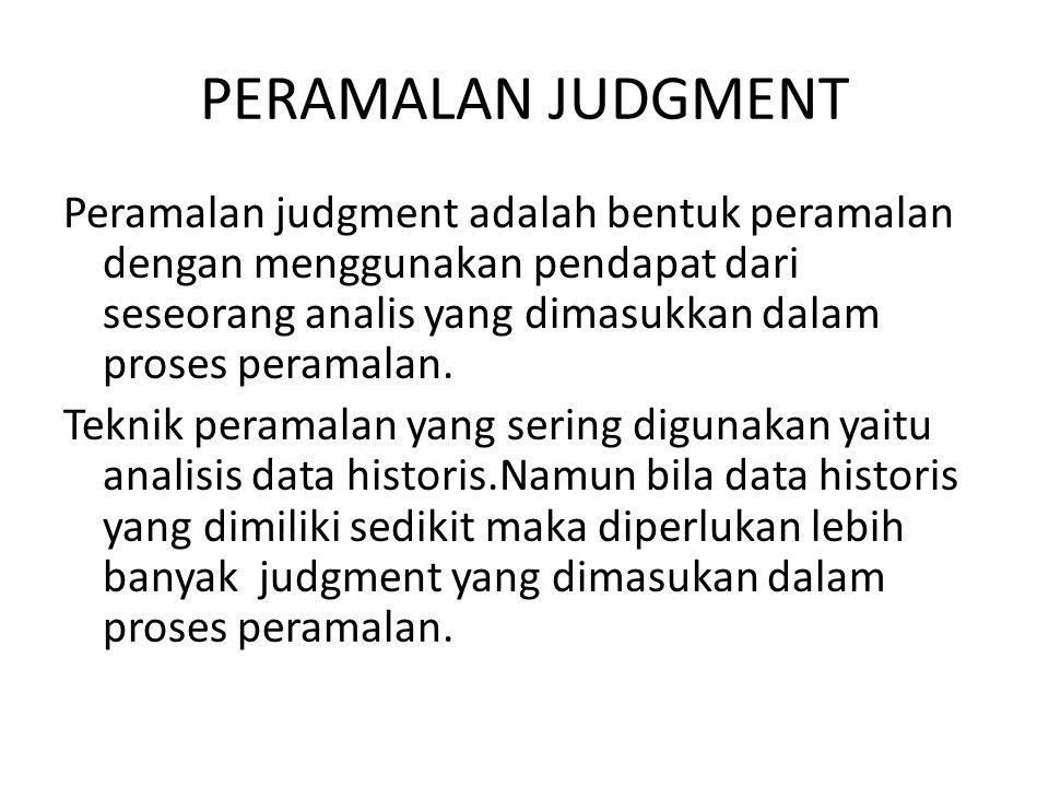 PERAMALAN JUDGMENT Peramalan judgment adalah bentuk peramalan dengan menggunakan pendapat dari seseorang analis yang dimasukkan dalam proses peramalan