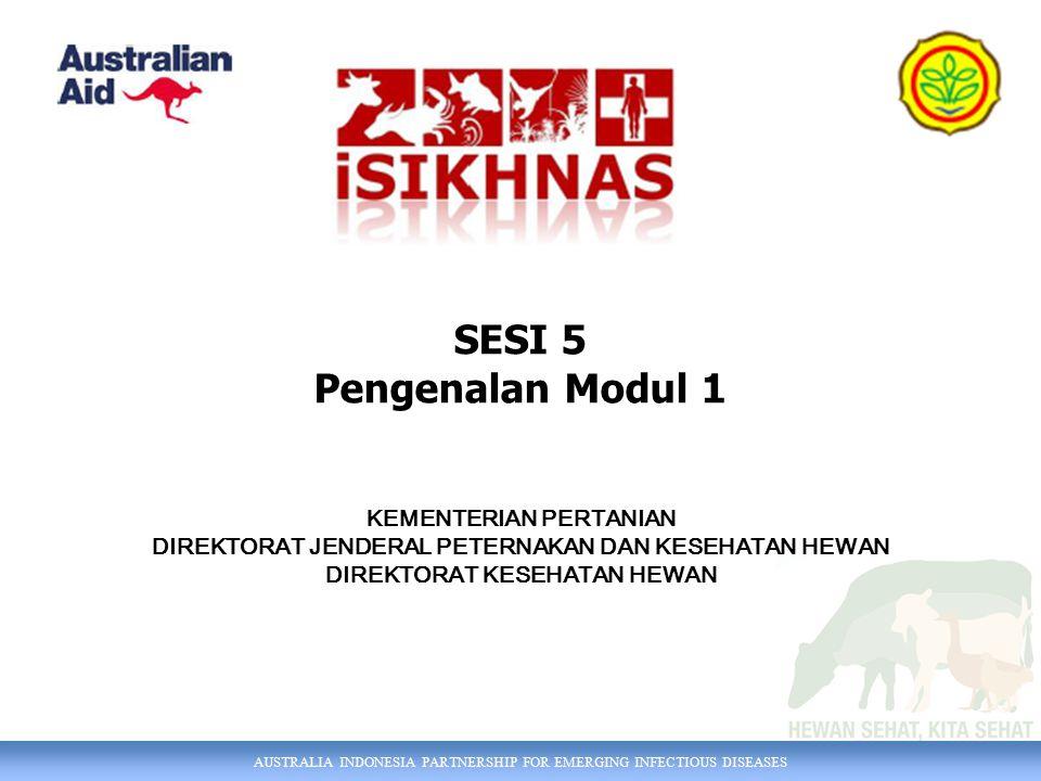 AUSTRALIA INDONESIA PARTNERSHIP FOR EMERGING INFECTIOUS DISEASES SESI 5 Pengenalan Modul 1 KEMENTERIAN PERTANIAN DIREKTORAT JENDERAL PETERNAKAN DAN KE