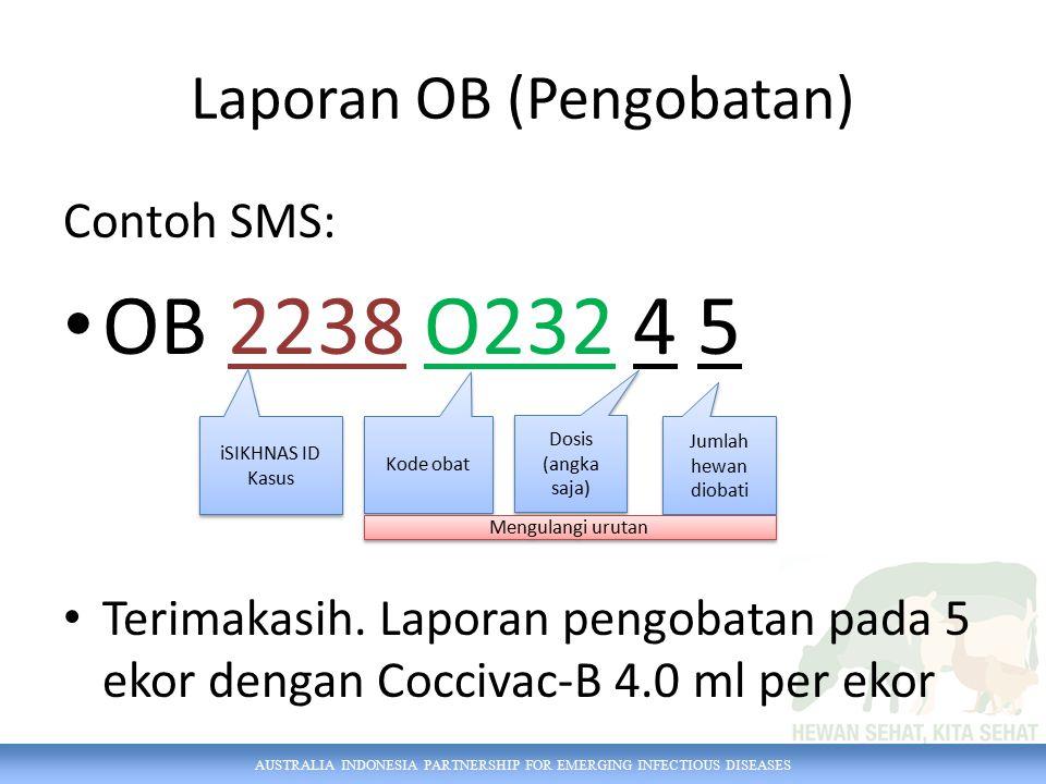 AUSTRALIA INDONESIA PARTNERSHIP FOR EMERGING INFECTIOUS DISEASES Contoh SMS: OB 2238 O232 4 5 Terimakasih. Laporan pengobatan pada 5 ekor dengan Cocci