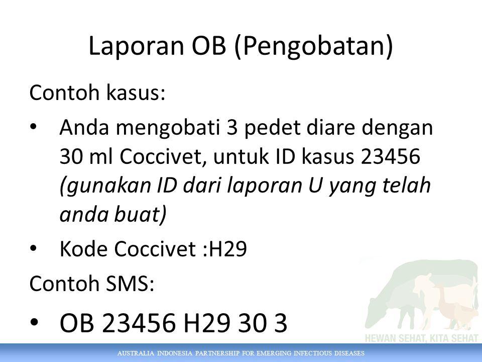 AUSTRALIA INDONESIA PARTNERSHIP FOR EMERGING INFECTIOUS DISEASES Laporan OB (Pengobatan) Contoh kasus: Anda mengobati 3 pedet diare dengan 30 ml Cocci