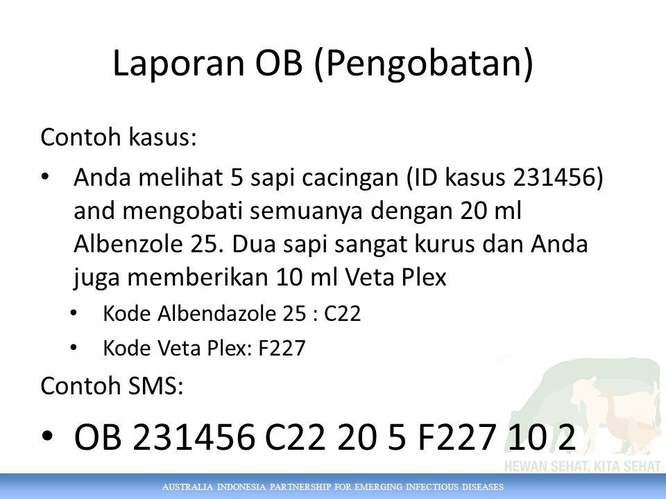 AUSTRALIA INDONESIA PARTNERSHIP FOR EMERGING INFECTIOUS DISEASES Contoh kasus: Anda melihat 5 sapi cacingan (ID kasus 231456) and mengobati semuanya d