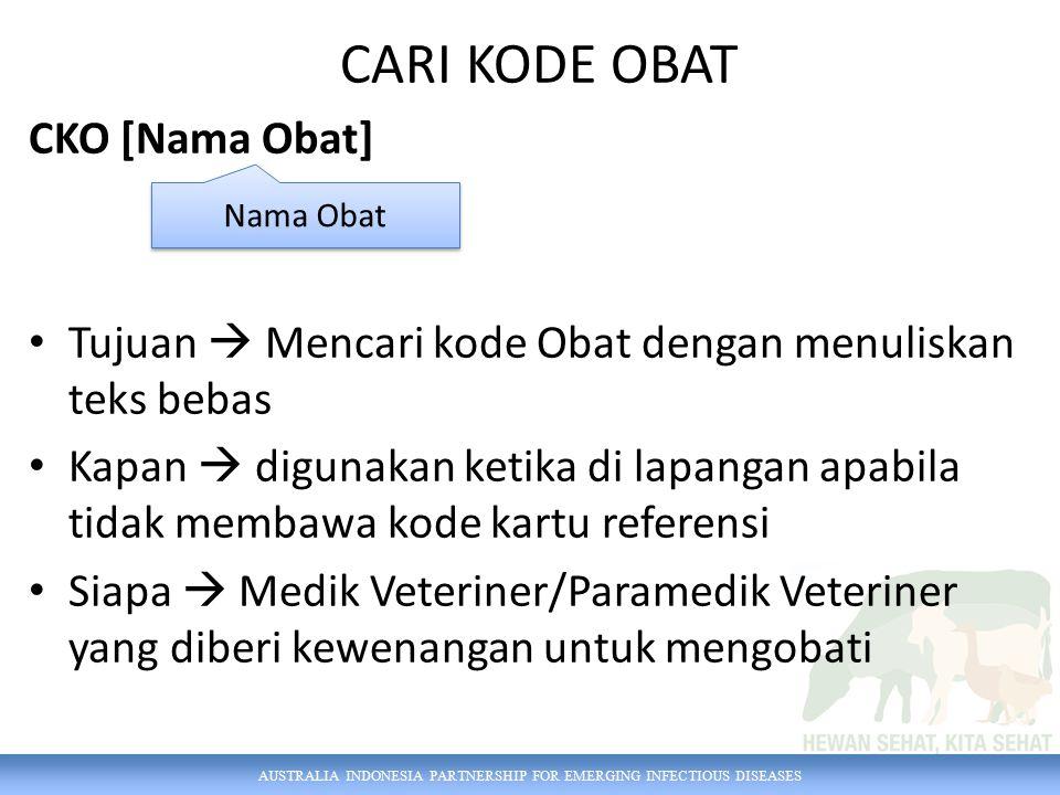 AUSTRALIA INDONESIA PARTNERSHIP FOR EMERGING INFECTIOUS DISEASES CARI KODE OBAT CKO [Nama Obat] Tujuan  Mencari kode Obat dengan menuliskan teks beba