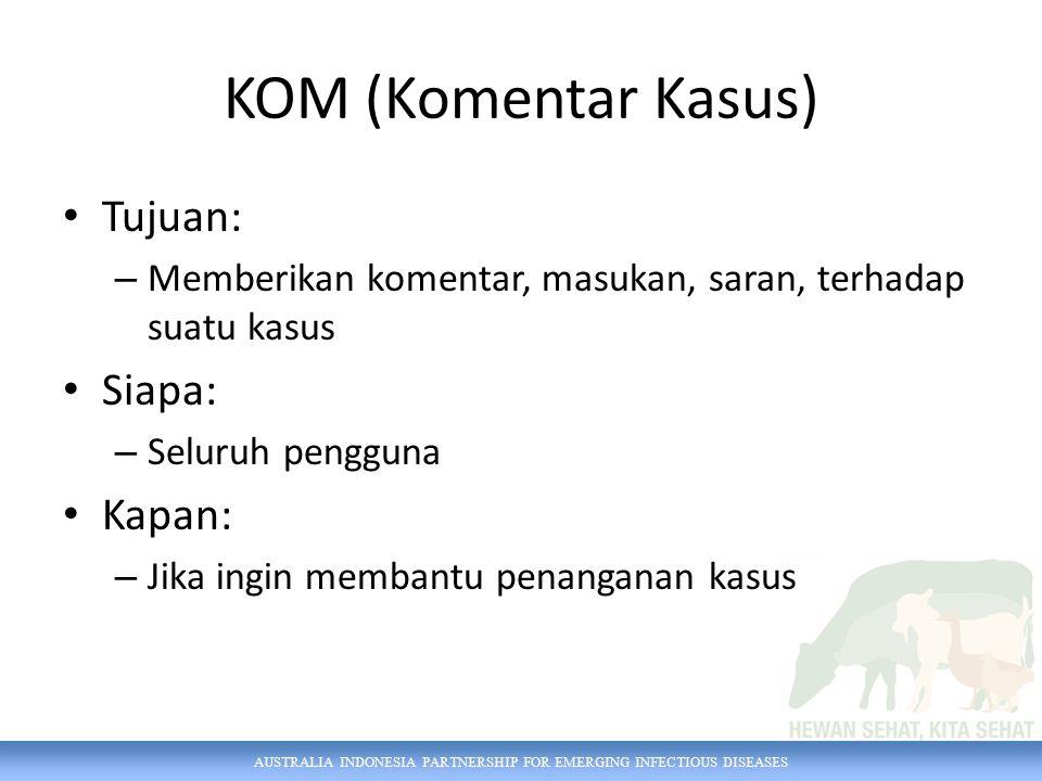 AUSTRALIA INDONESIA PARTNERSHIP FOR EMERGING INFECTIOUS DISEASES KOM (Komentar Kasus) Tujuan: – Memberikan komentar, masukan, saran, terhadap suatu ka