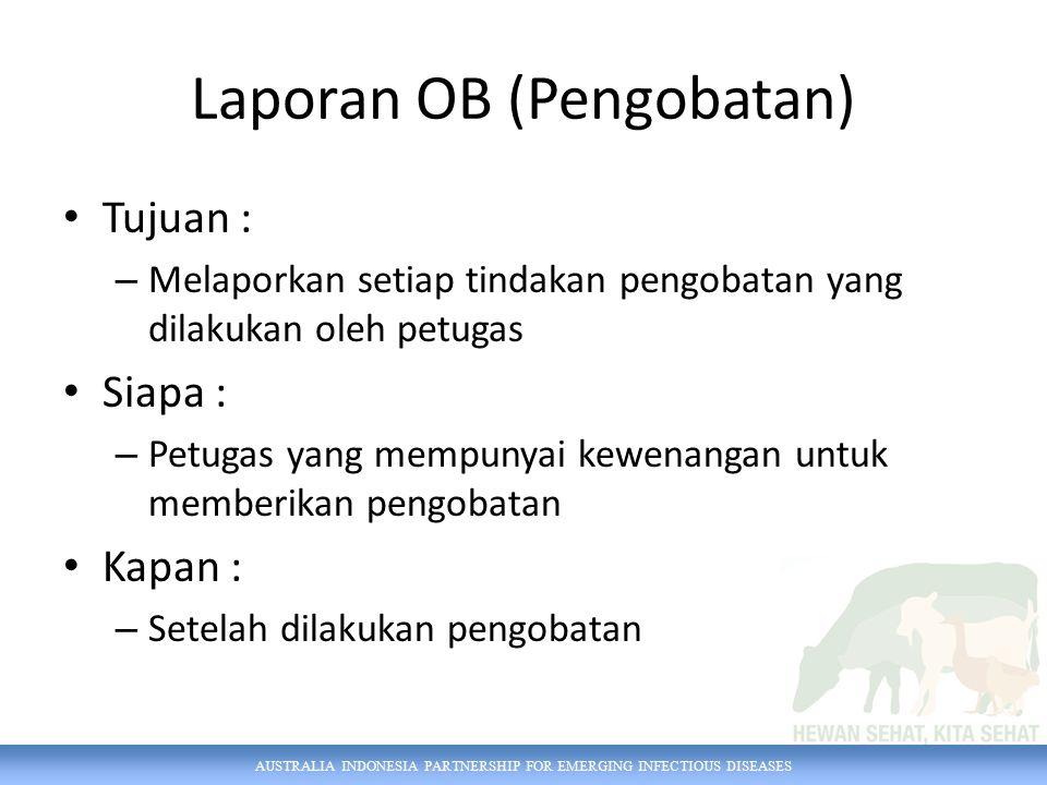 AUSTRALIA INDONESIA PARTNERSHIP FOR EMERGING INFECTIOUS DISEASES FORMAT SMS OB [ID Kasus] ([kode obat] [dosis] [jumlah hewan]...) iSIKHNAS ID Kasus Dosis (angka saja) Jumlah hewan diobati Kode obat Mengulangi urutan Laporan OB (Pengobatan)