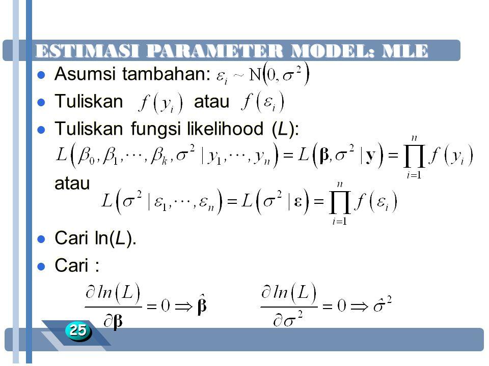 ESTIMASI PARAMETER MODEL: MLE 2525 l Asumsi tambahan: l Tuliskan atau l Tuliskan fungsi likelihood (L): atau l Cari ln(L). l Cari : l Asumsi tambahan: