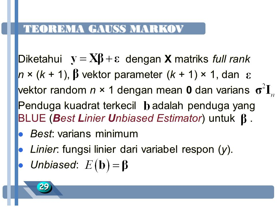 TEOREMA GAUSS MARKOV 2929 Diketahui dengan X matriks full rank n × (k + 1), vektor parameter (k + 1) × 1, dan vektor random n × 1 dengan mean 0 dan va