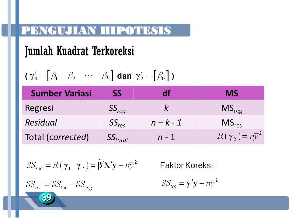 PENGUJIAN HIPOTESIS 3939 ( dan ) Sumber VariasiSSdfMS RegresiSS reg kMS reg ResidualSS res n – k - 1MS res Total (corrected)SS total n - 1 Faktor Kore