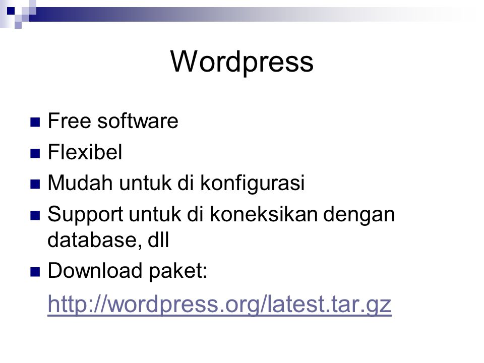 Wordpress Free software Flexibel Mudah untuk di konfigurasi Support untuk di koneksikan dengan database, dll Download paket: http://wordpress.org/latest.tar.gz