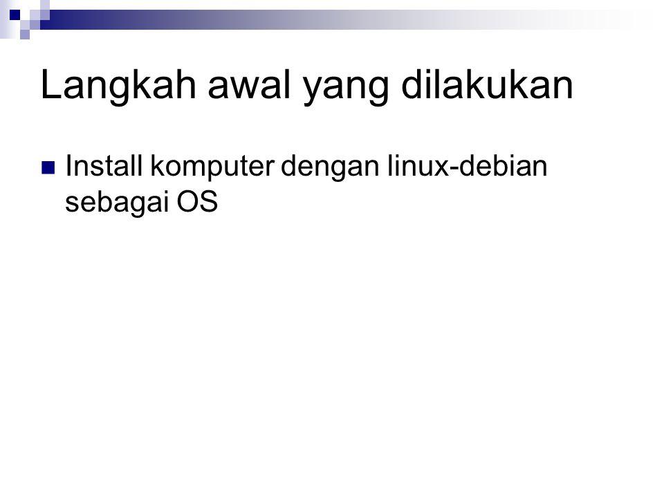 Langkah awal yang dilakukan Install komputer dengan linux-debian sebagai OS