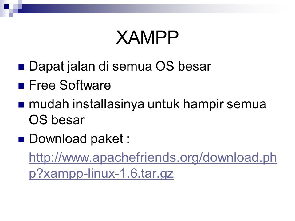 Dapat jalan di semua OS besar Free Software mudah installasinya untuk hampir semua OS besar Download paket : http://www.apachefriends.org/download.ph