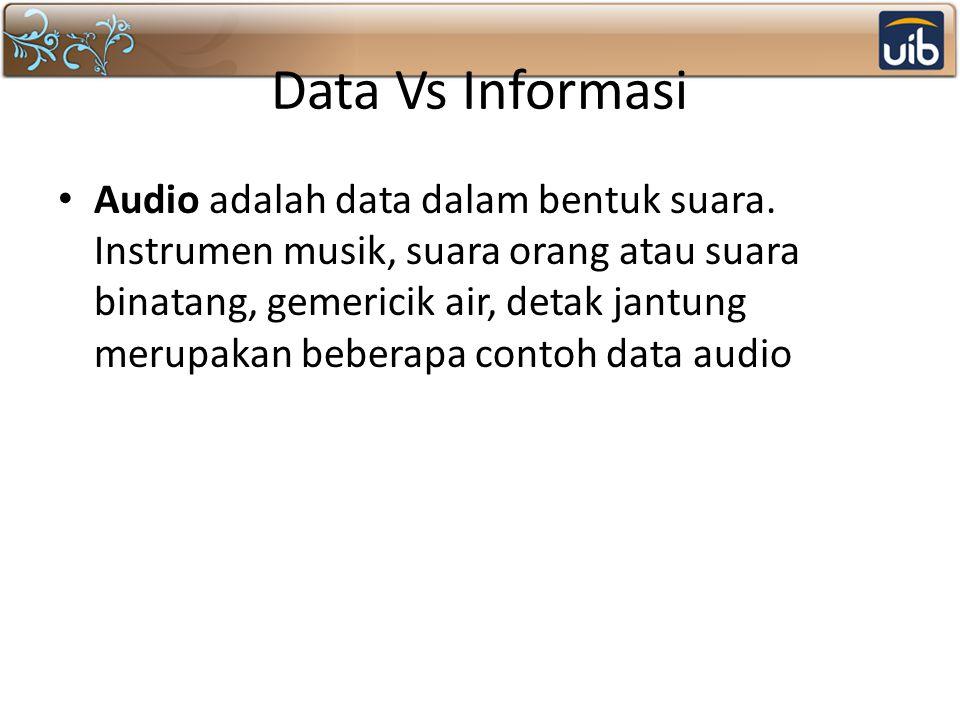 Data Vs Informasi Audio adalah data dalam bentuk suara.