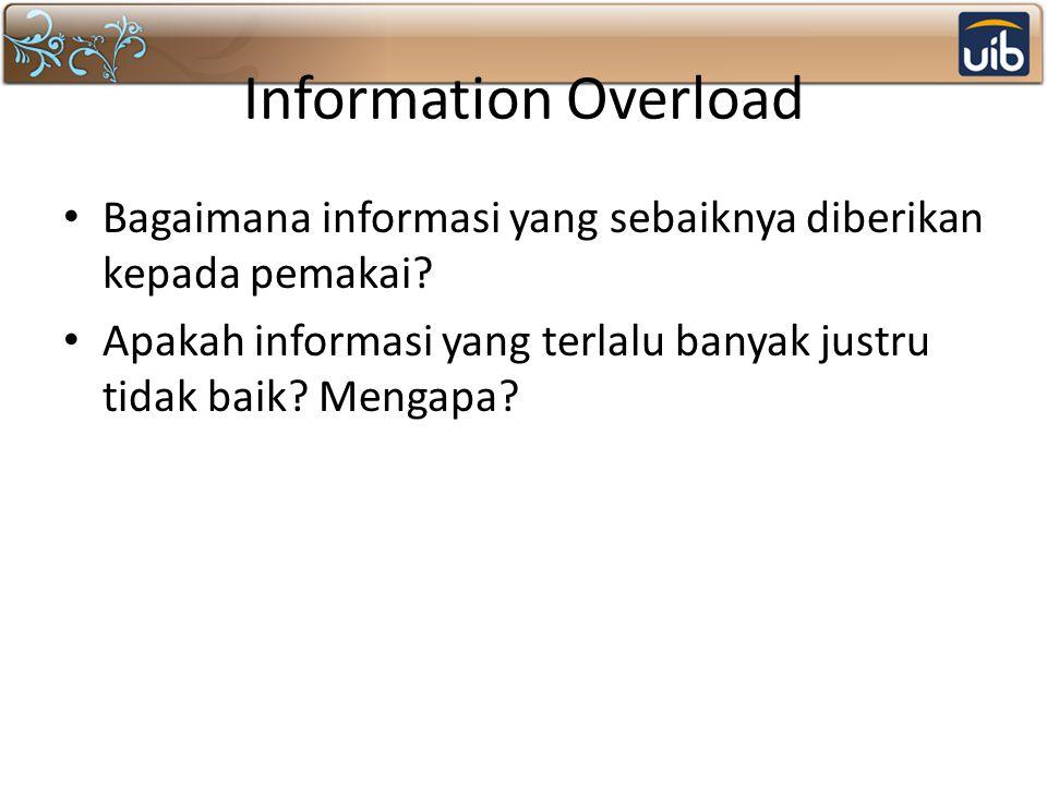 Information Overload Bagaimana informasi yang sebaiknya diberikan kepada pemakai.