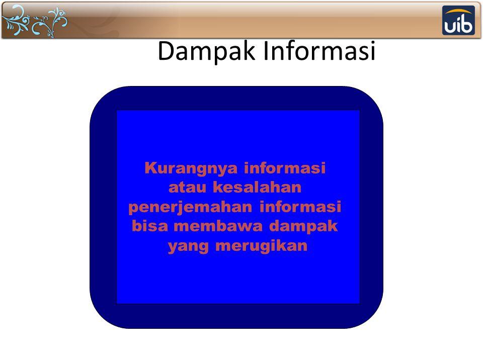 Dampak Informasi Kurangnya informasi atau kesalahan penerjemahan informasi bisa membawa dampak yang merugikan