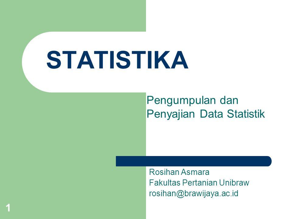 1 STATISTIKA Rosihan Asmara Fakultas Pertanian Unibraw rosihan@brawijaya.ac.id Pengumpulan dan Penyajian Data Statistik