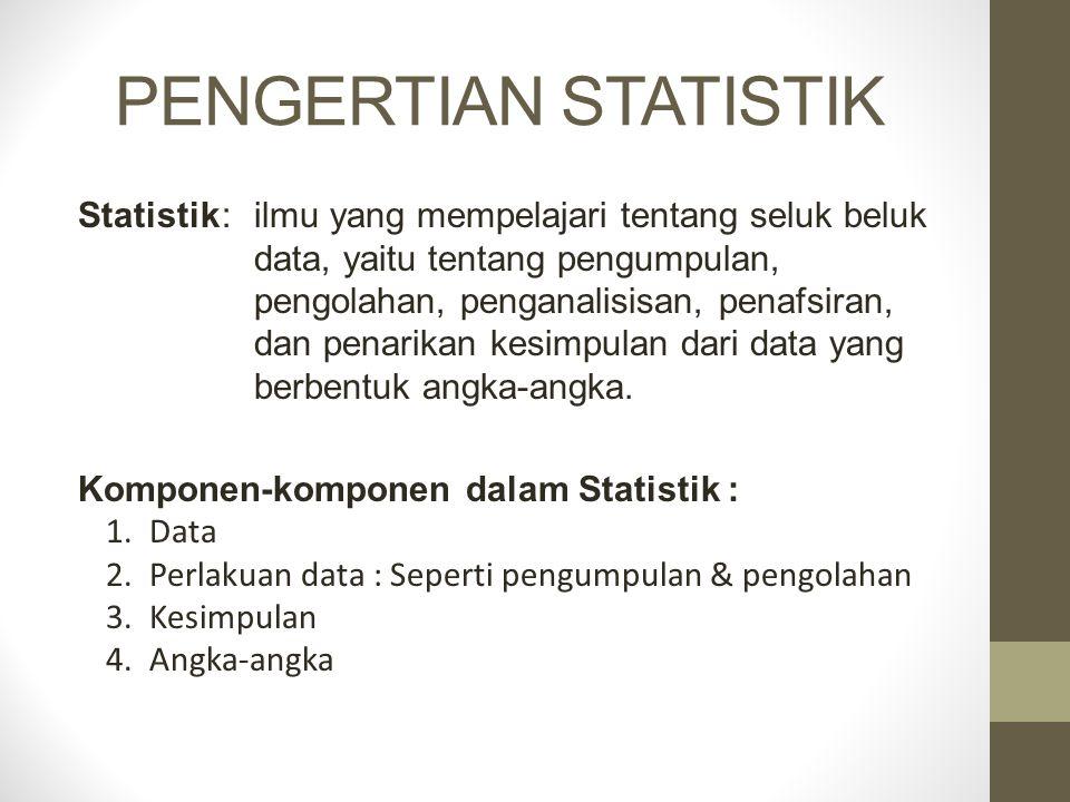 PENGERTIAN STATISTIK Statistik: ilmu yang mempelajari tentang seluk beluk data, yaitu tentang pengumpulan, pengolahan, penganalisisan, penafsiran, dan