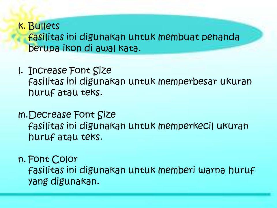 k.Bullets fasilitas ini digunakan untuk membuat penanda berupa ikon di awal kata. l.Increase Font Size fasilitas ini digunakan untuk memperbesar ukura