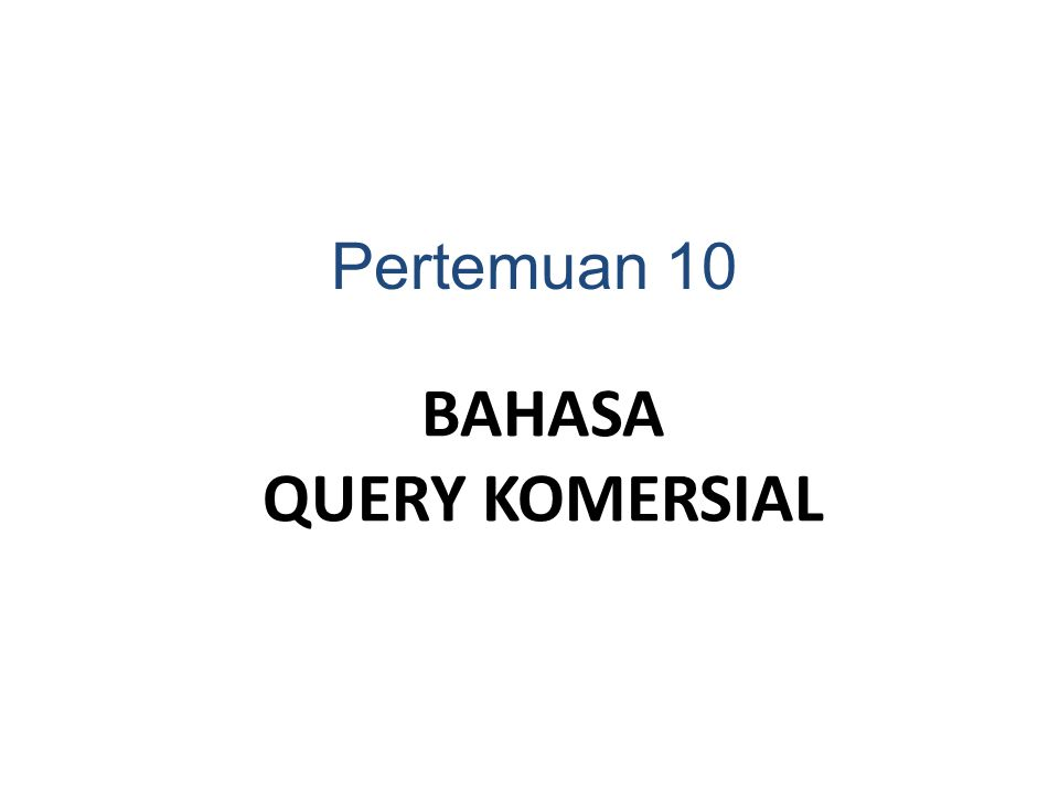 BAHASA QUERY KOMERSIAL Pertemuan 10