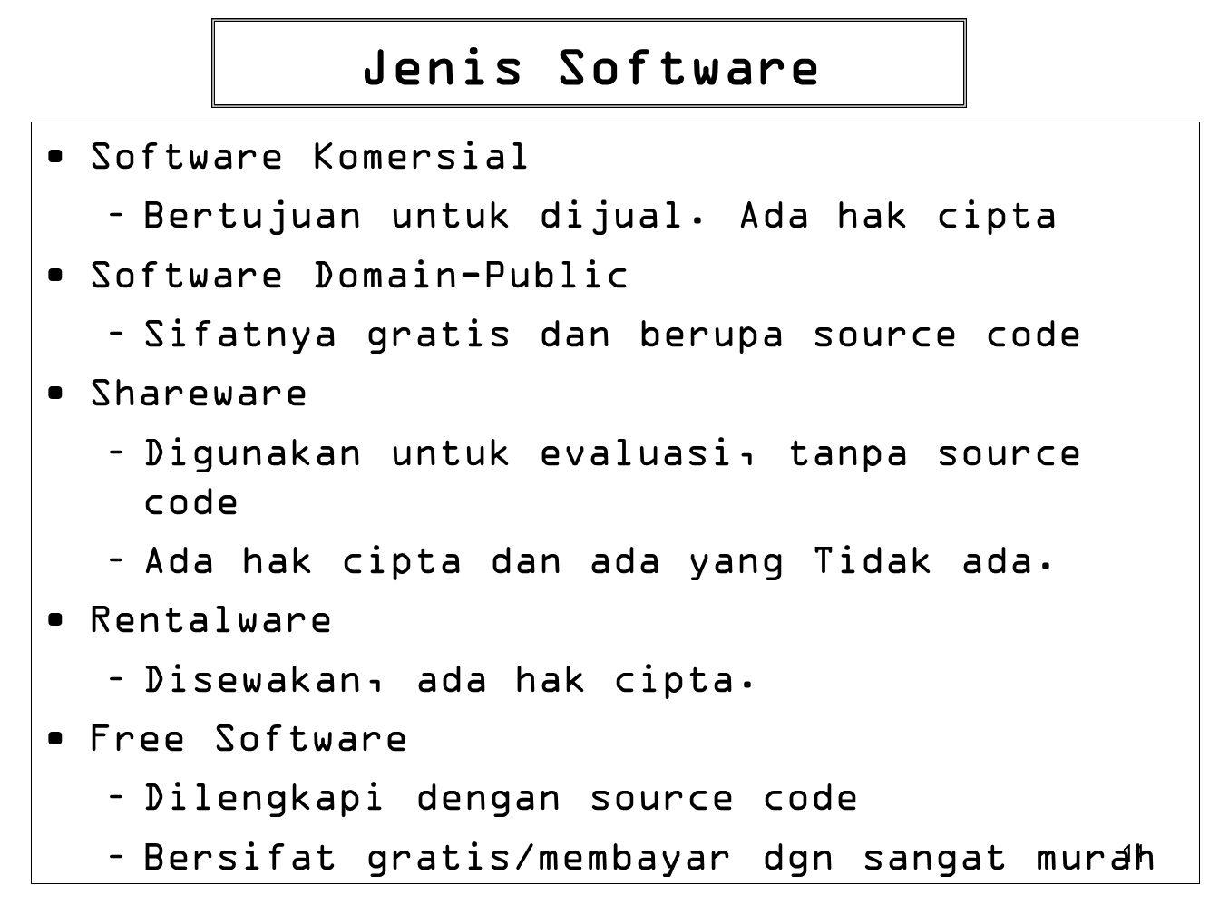 11 Jenis Software Software Komersial –Bertujuan untuk dijual. Ada hak cipta Software Domain-Public –Sifatnya gratis dan berupa source code Shareware –