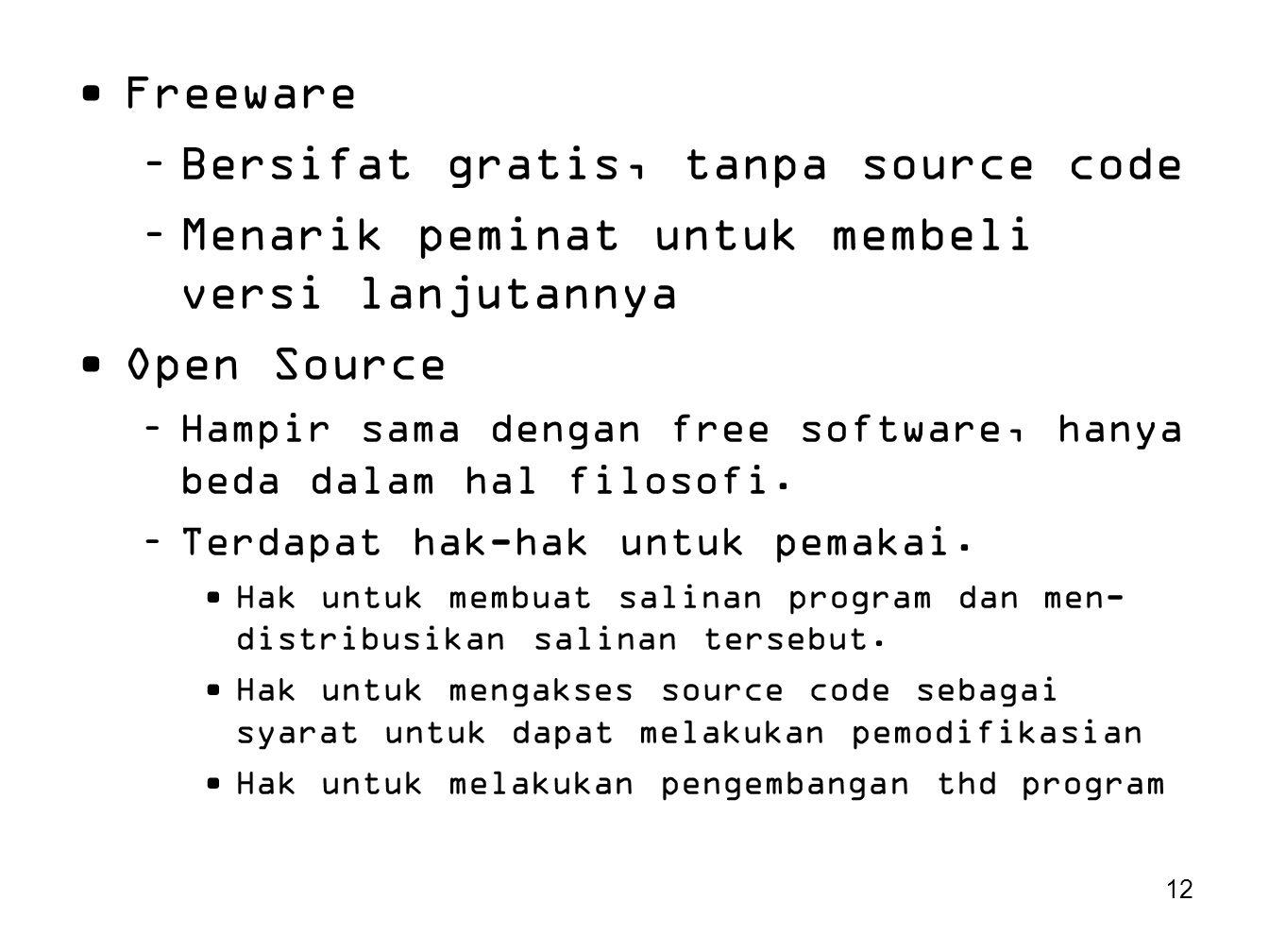 12 Freeware –Bersifat gratis, tanpa source code –Menarik peminat untuk membeli versi lanjutannya Open Source –Hampir sama dengan free software, hanya
