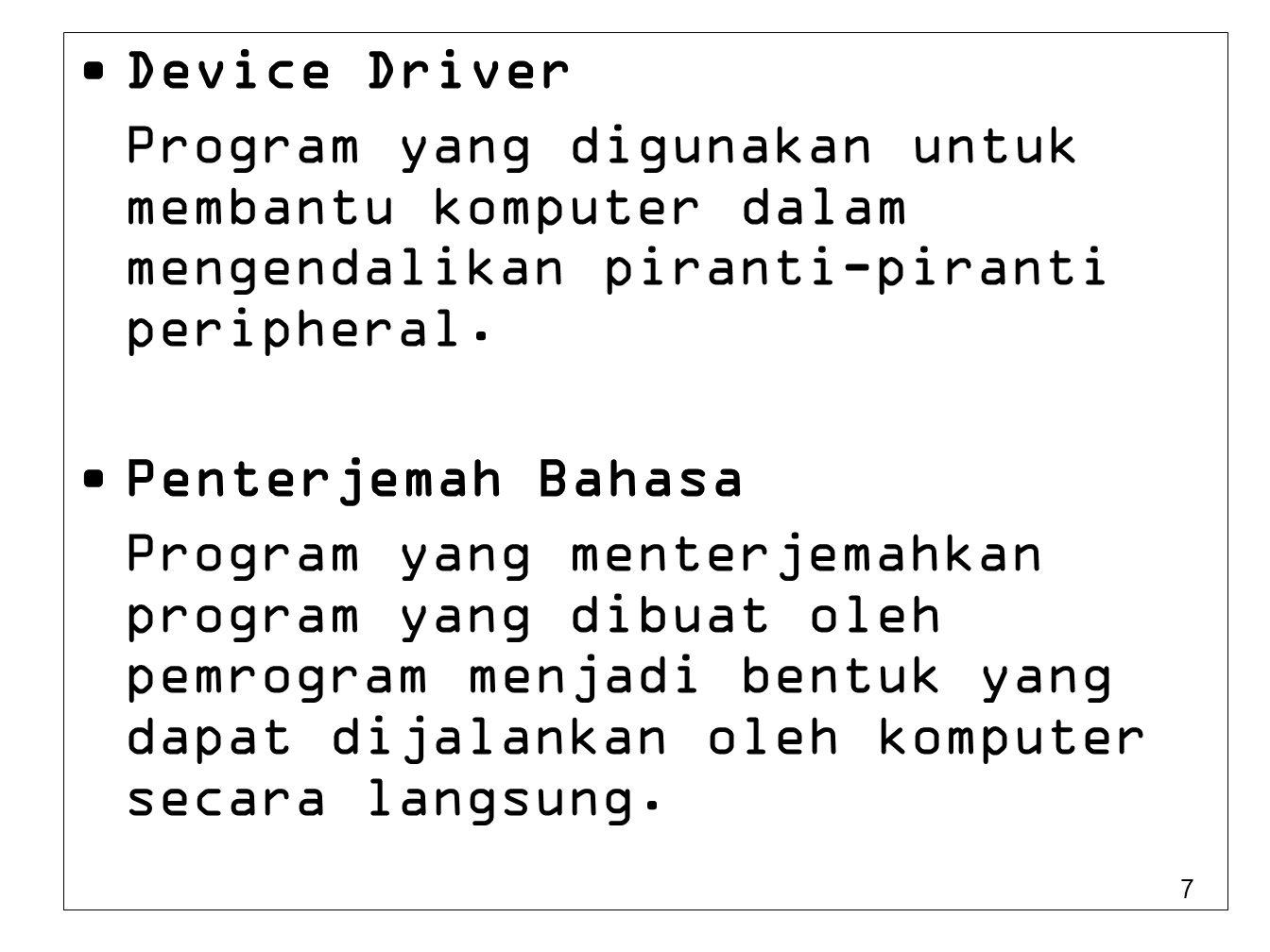 7 Device Driver Program yang digunakan untuk membantu komputer dalam mengendalikan piranti-piranti peripheral. Penterjemah Bahasa Program yang menterj