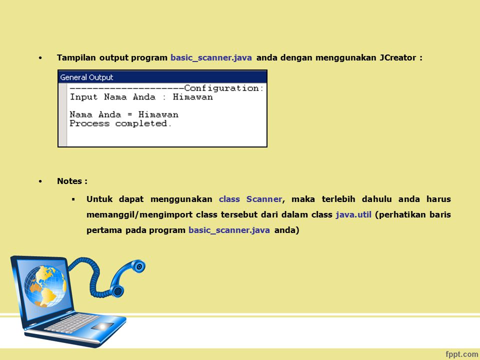 Tampilan output program basic_scanner.java anda dengan menggunakan JCreator : Notes :  Untuk dapat menggunakan class Scanner, maka terlebih dahulu an