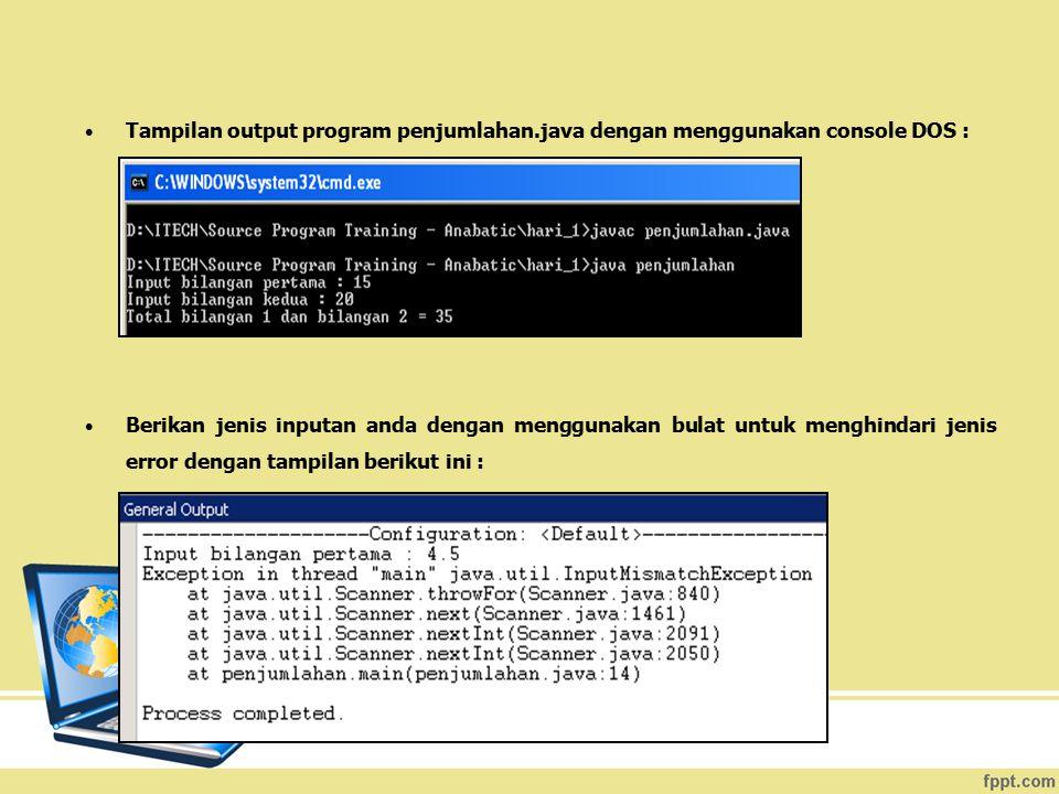 Tampilan output program penjumlahan.java dengan menggunakan console DOS : Berikan jenis inputan anda dengan menggunakan bulat untuk menghindari jenis