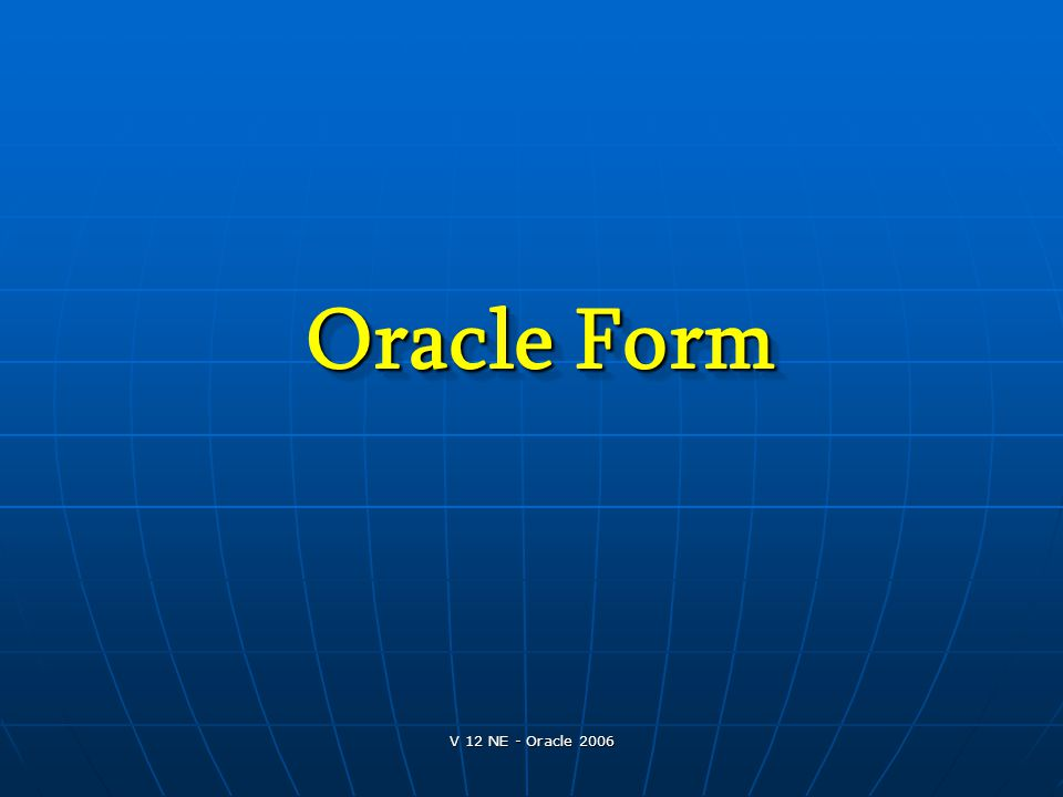 V 12 NE - Oracle 2006 Oracle Form