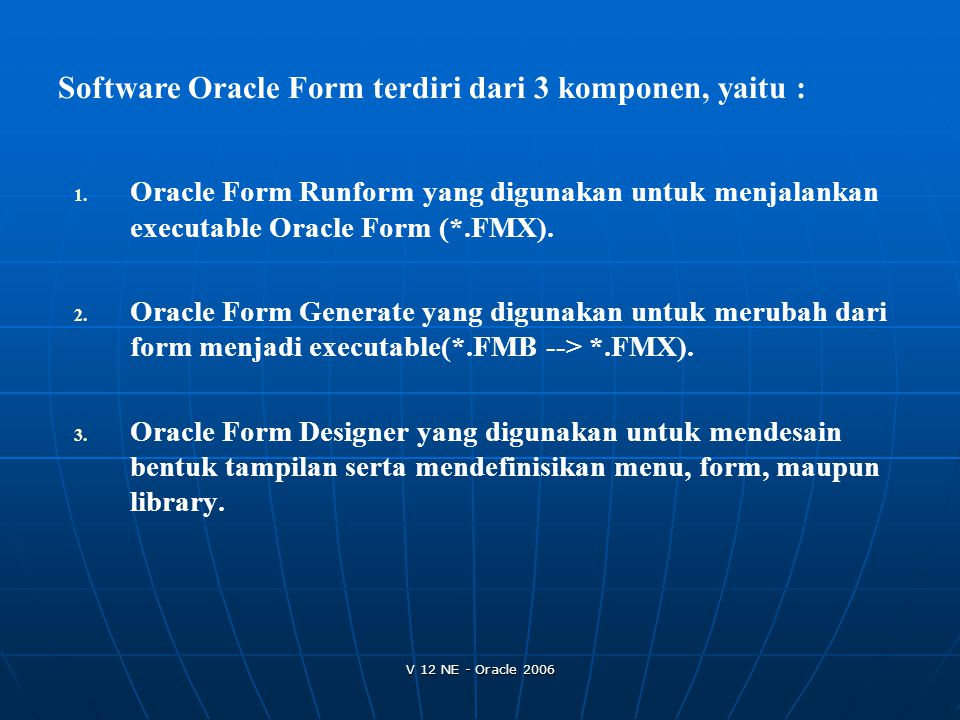 V 12 NE - Oracle 2006 Form Module Hierarchy Form Module Window Canvas Block User-Named Program Unit User-Named Program Unit Trigger Other Objects Other Objects Item Trigger