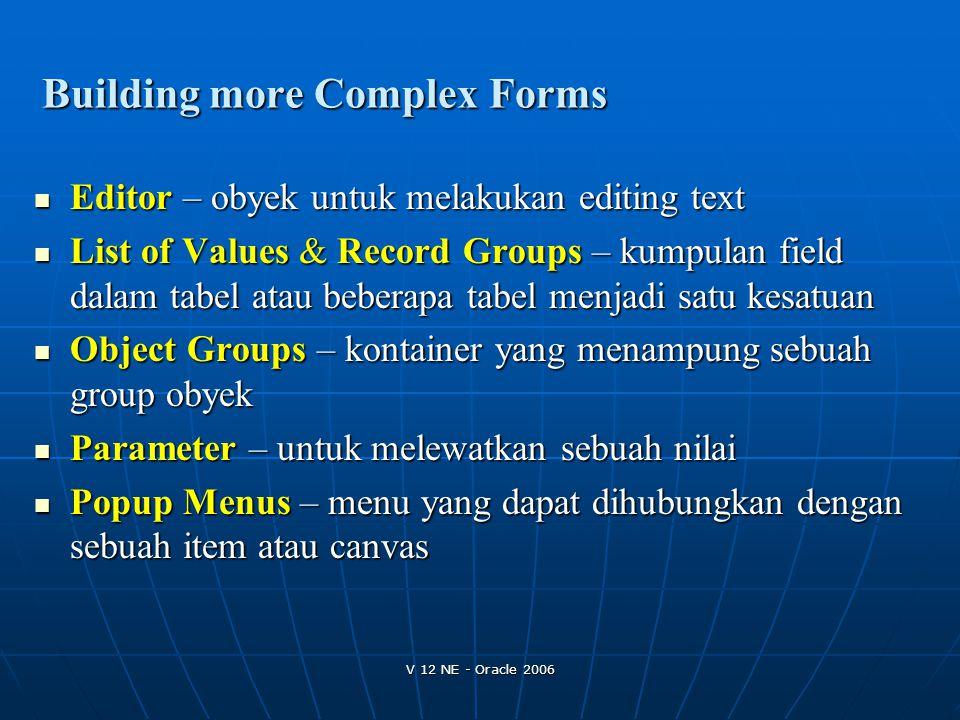 V 12 NE - Oracle 2006 Editor – obyek untuk melakukan editing text Editor – obyek untuk melakukan editing text List of Values & Record Groups – kumpula