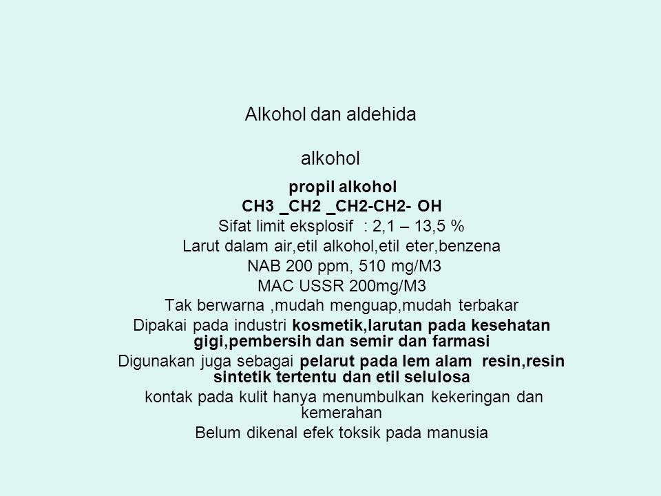 Alkohol dan aldehida alkohol propil alkohol CH3 _CH2 _CH2-CH2- OH Sifat limit eksplosif : 2,1 – 13,5 % Larut dalam air,etil alkohol,etil eter,benzena