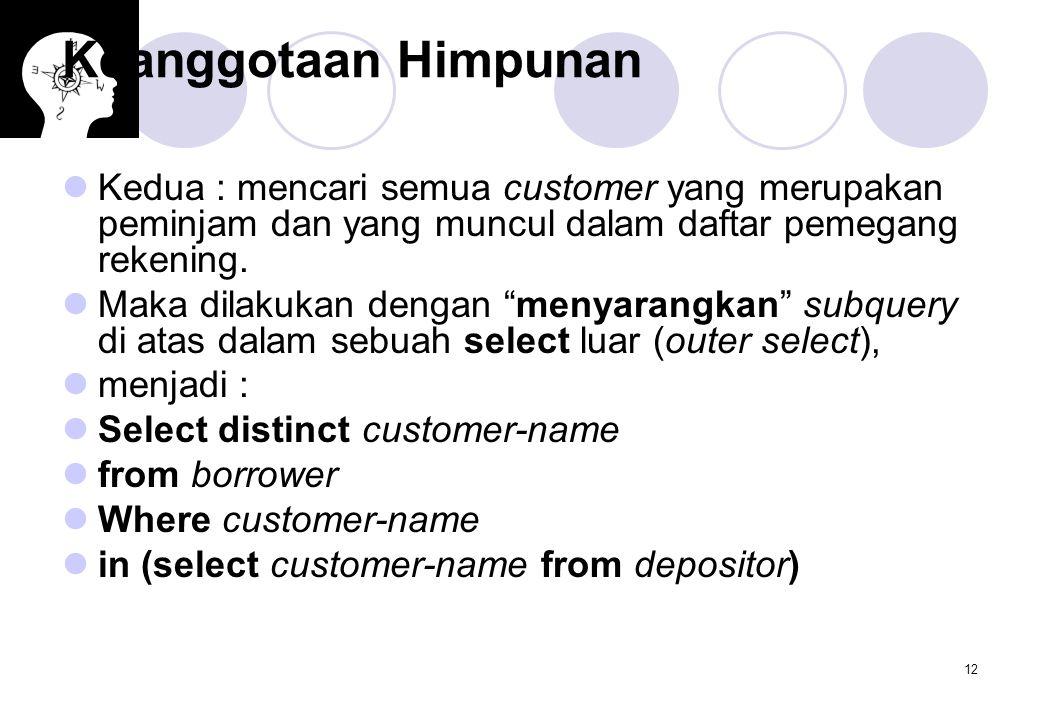 "12 Keanggotaan Himpunan Kedua : mencari semua customer yang merupakan peminjam dan yang muncul dalam daftar pemegang rekening. Maka dilakukan dengan """