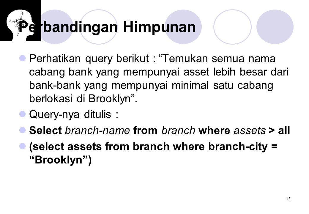 """13 Perbandingan Himpunan Perhatikan query berikut : """"Temukan semua nama cabang bank yang mempunyai asset lebih besar dari bank-bank yang mempunyai min"""