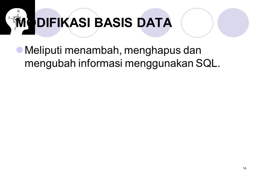 14 MODIFIKASI BASIS DATA Meliputi menambah, menghapus dan mengubah informasi menggunakan SQL.