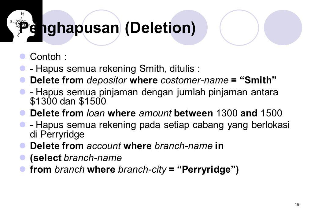 """16 Penghapusan (Deletion) Contoh : - Hapus semua rekening Smith, ditulis : Delete from depositor where costomer-name = """"Smith"""" - Hapus semua pinjaman"""