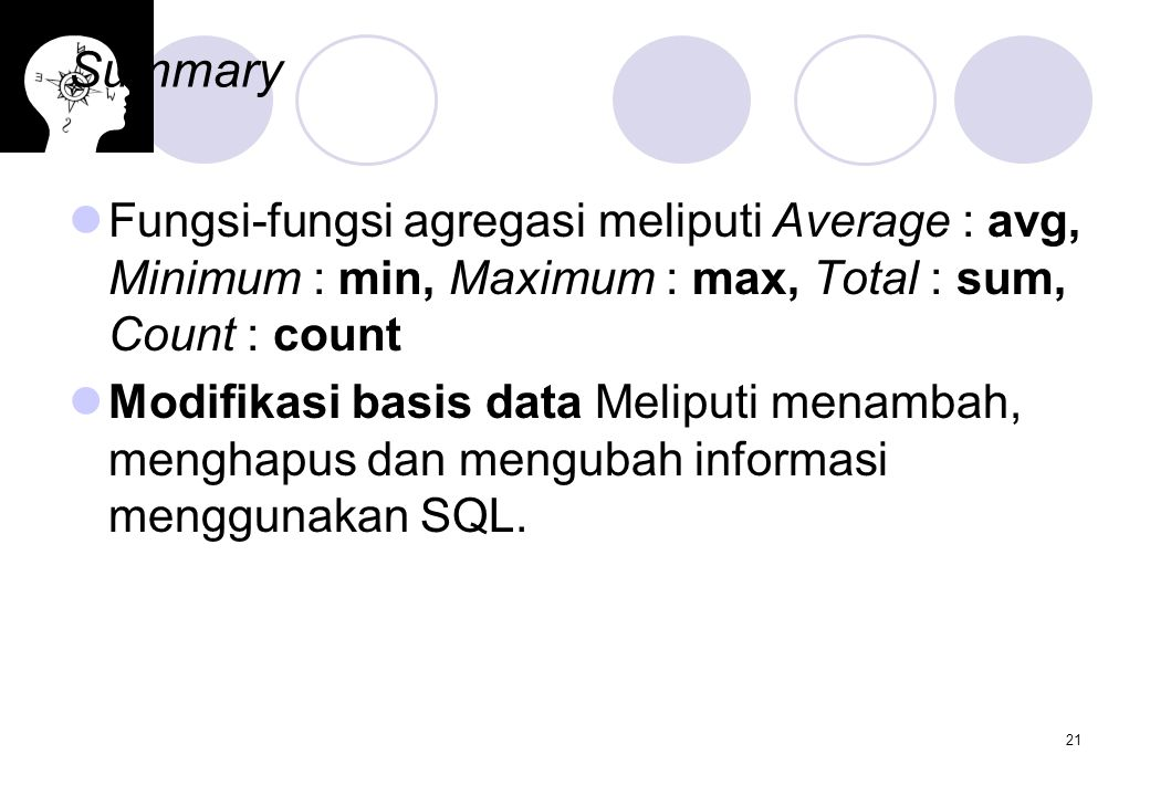 21 Summary Fungsi-fungsi agregasi meliputi Average : avg, Minimum : min, Maximum : max, Total : sum, Count : count Modifikasi basis data Meliputi mena