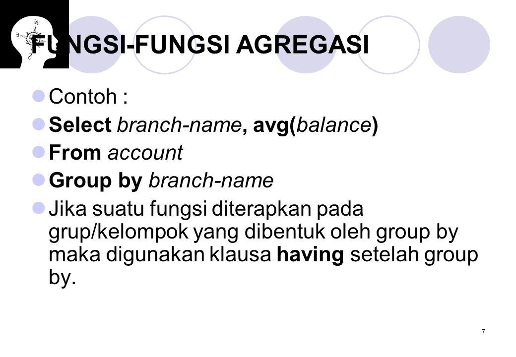 7 FUNGSI-FUNGSI AGREGASI Contoh : Select branch-name, avg(balance) From account Group by branch-name Jika suatu fungsi diterapkan pada grup/kelompok y