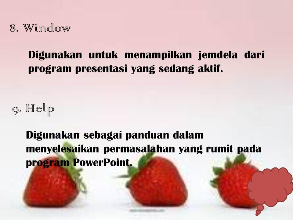 8. Window Digunakan untuk menampilkan jemdela dari program presentasi yang sedang aktif. 9. Help Digunakan sebagai panduan dalam menyelesaikan permasa