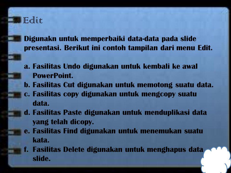 2. Edit Digunakn untuk memperbaiki data-data pada slide presentasi. Berikut ini contoh tampilan dari menu Edit. a.Fasilitas Undo digunakan untuk kemba