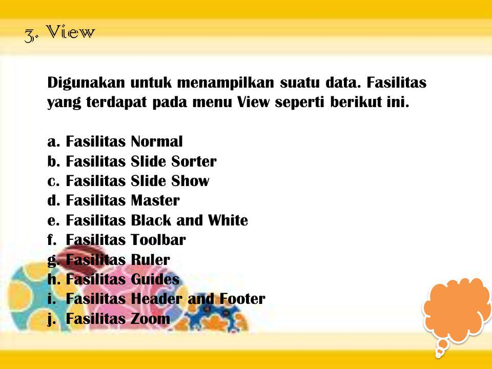 3. View Digunakan untuk menampilkan suatu data. Fasilitas yang terdapat pada menu View seperti berikut ini. a.Fasilitas Normal b.Fasilitas Slide Sorte