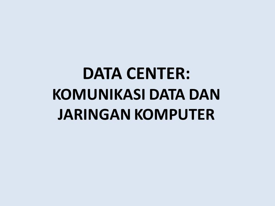 DATA CENTER: KOMUNIKASI DATA DAN JARINGAN KOMPUTER