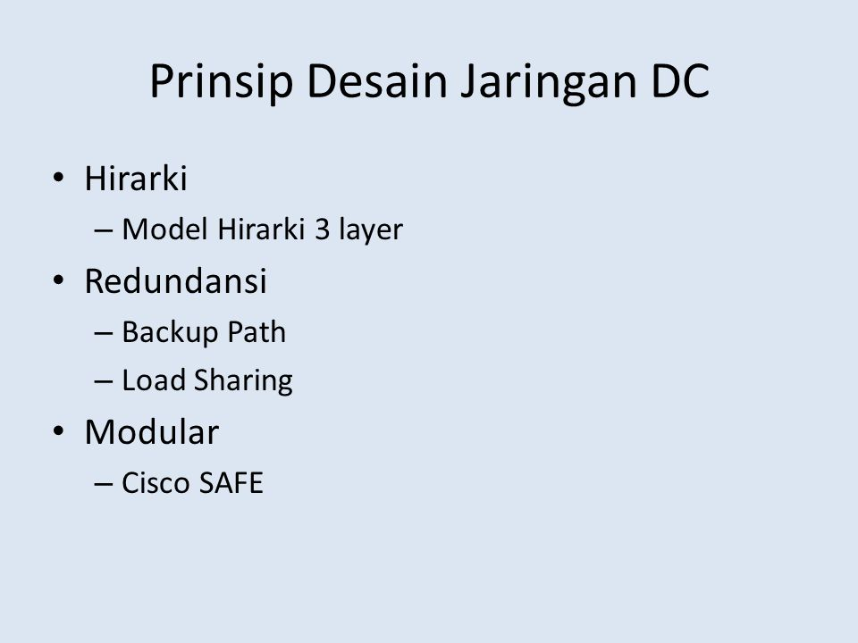 Prinsip Desain Jaringan DC Hirarki – Model Hirarki 3 layer Redundansi – Backup Path – Load Sharing Modular – Cisco SAFE