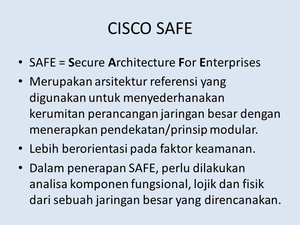 CISCO SAFE SAFE = Secure Architecture For Enterprises Merupakan arsitektur referensi yang digunakan untuk menyederhanakan kerumitan perancangan jaring