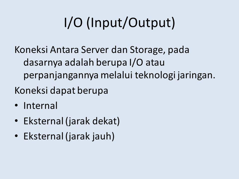 I/O (Input/Output) Koneksi Antara Server dan Storage, pada dasarnya adalah berupa I/O atau perpanjangannya melalui teknologi jaringan. Koneksi dapat b