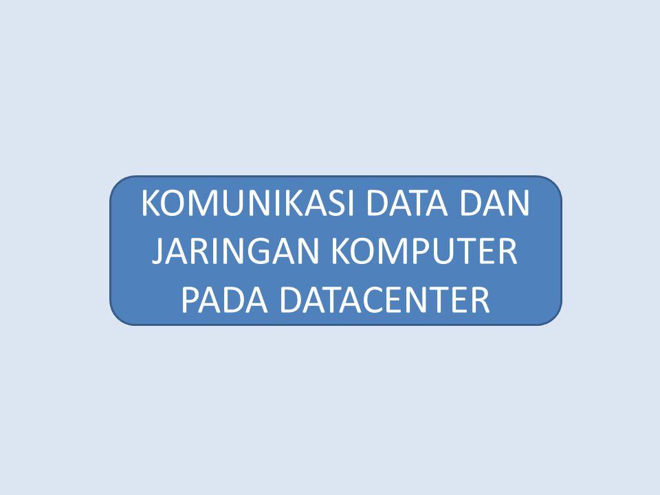 Karakteristik Komunikasi Data dan Jaringan Komputer pada Datacenter Skalabilitas/Scalability Datacenter harus mendukung pertumbuhan dengan cepat dan lancar, tanpa gangguan yang berarti.