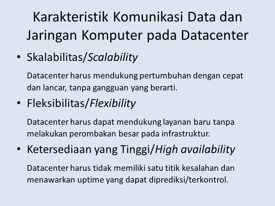 Karakteristik Komunikasi Data dan Jaringan Komputer pada Datacenter Skalabilitas/Scalability Datacenter harus mendukung pertumbuhan dengan cepat dan l