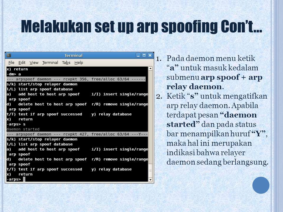 "Melakukan set up arp spoofing Con't... 1.Pada daemon menu ketik ""a"" untuk masuk kedalam submenu arp spoof + arp relay daemon. 2.Ketik ""s"" untuk mengat"