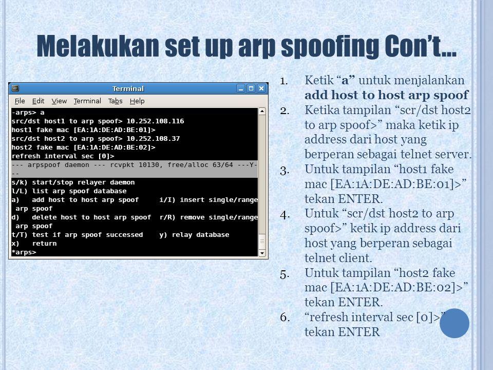 "Melakukan set up arp spoofing Con't... 1.Ketik ""a"" untuk menjalankan add host to host arp spoof 2.Ketika tampilan ""scr/dst host2 to arp spoof>"" maka k"