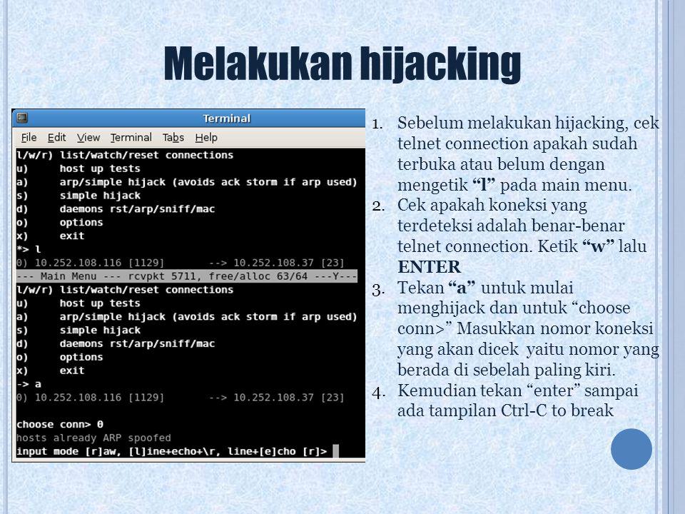 """Melakukan hijacking 1.Sebelum melakukan hijacking, cek telnet connection apakah sudah terbuka atau belum dengan mengetik """"l"""" pada main menu. 2.Cek apa"""