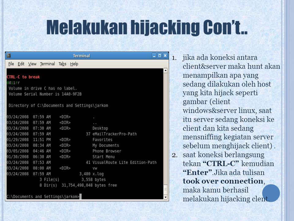 Melakukan hijacking Con't.. 1.jika ada koneksi antara client&server maka hunt akan menampilkan apa yang sedang dilakukan oleh host yang kita hijack se