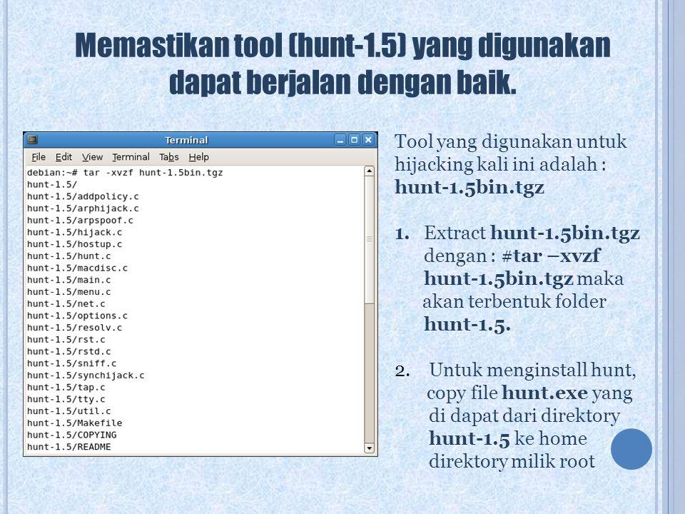 Memastikan tool (hunt-1.5) yang digunakan dapat berjalan dengan baik. Tool yang digunakan untuk hijacking kali ini adalah : hunt-1.5bin.tgz 1. Extract